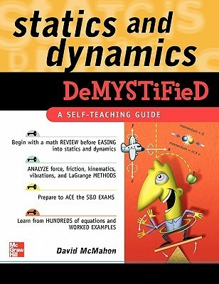 Statics and Dynamics Demystified: A Self-Teaching Guide  by  David McMahon