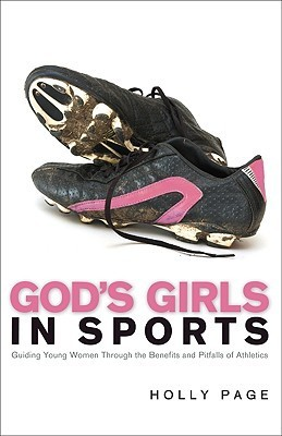 Gods Girls in Sports: Guiding Young Girls Through the Benefits and Pitfalls Holly Page