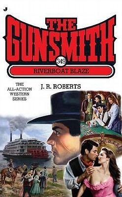 Riverboat Blaze (The Gunsmith, #349)  by  J.R. Roberts