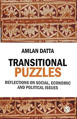 Transitional Puzzles: Reflections on Social, Economic and Political Issues  by  Amlan Datta