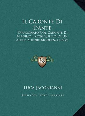 Il Caronte Di Dante: Paragonato Col Caronte Di Virgilio E Con Quello Di Un Altro Autore Moderno (1888)  by  Luca Jaconianni