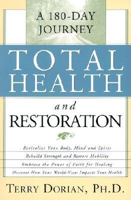Total Health And Restoration: A 180-Day Journey  by  Terry Dorian