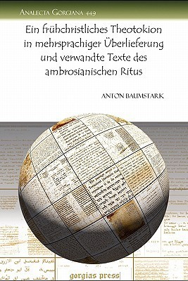 Ein Fruhchristliches Theotokion in Mehrsprachiger Uberlieferung Und Verwandte Texte Des Ambrosianischen Ritus  by  Anton Baumstark