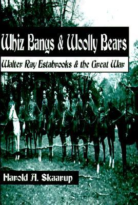Whiz Bangs & Woolly Bears: Walter Ray Estabrooks & the Great War  by  Harold A. Skaarup