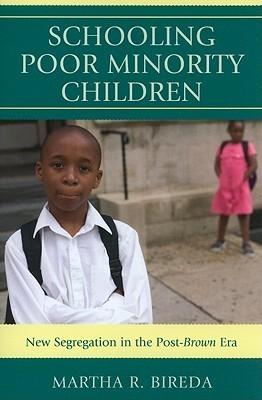 Schooling Poor Minority Children: New Segregation in the Post-Brown Era Martha Bireda