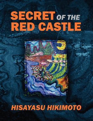 Secret of the Red Castle  by  Hisayasu Hikimoto