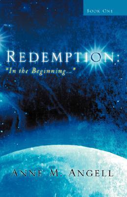 Redemption: In the Beginning...  by  Anne M. Angell