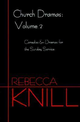 Church Dramas: Volume 2  by  Rebecca Knill