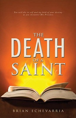 The Death of a Saint: Dying for His Presence Brian Echevarria