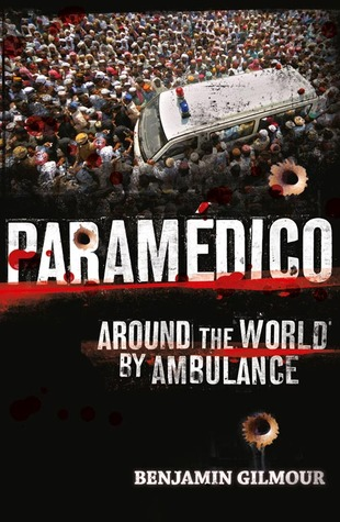Paramedico: Around the World  by  Ambulance by Benjamin Gilmour