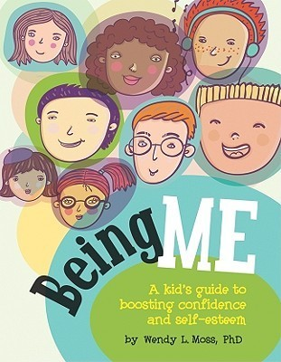 Being Me: A Kids Guide to Boosting Confidence and Self-Esteem  by  Wendy L. Moss