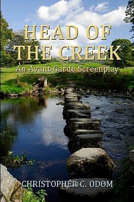 Head of the Creek: An Avant-Garde Screenplay  by  Christopher C. Odom