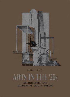 Arts in the 20s: Architecture and Decorative Arts in Europe Roberto Papini
