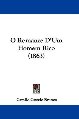 O Romance DUm Homem Rico (1863)  by  Camilo Castelo Branco