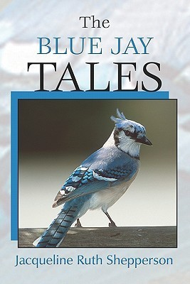 The Blue Jay Tales Jacqueline Ruth Shepperson