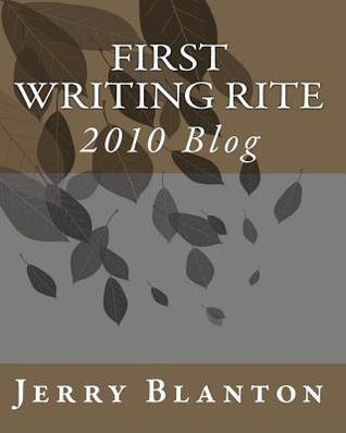 First Writing Rite: 2010 Blog (Volume 1)  by  Jerry C Blanton