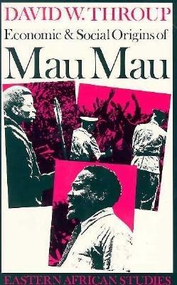 Economic & Social Origins Mau Mau: Eastern African Studies  by  David Throup