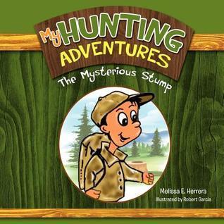 My Hunting Adventures: The Mysterious Stump Melissa E. Herrera