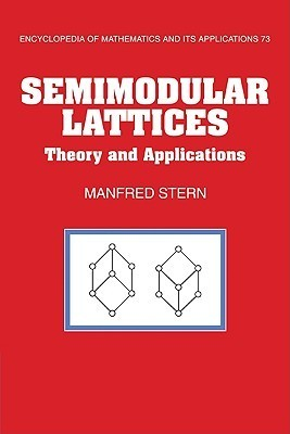 Semimodular Lattices: Theory and Applications Manfred Stern