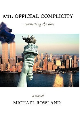 9/11: Official Complicity ...Connecting the Dots - 2nd Edition Michael Rowland