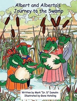 Albert and Albertas Journey to the Swamp  by  Mark Damohn
