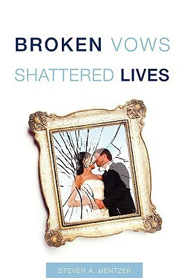 Broken Vows Shattered Lives  by  Steven A. Mentzer