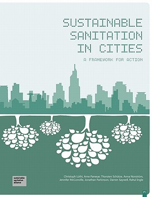 Sustainable Sanitation in Cities: A Framework to Action  by  Christoph Lüthi
