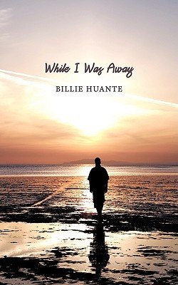 While I Was Away  by  Billie Huante