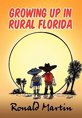 Growing Up In Rural Florida  by  Ronald Martin