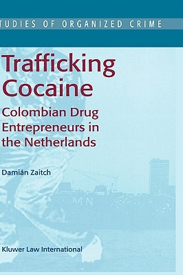 Trafficking Cocaine: Colombian Drug Entrepreneurs in the Netherlands  by  Damián Zaitch