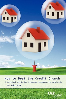 How To Beat The Credit Crunch: A Survival Guide For Property Investors & Landlords  by  Toby Hone
