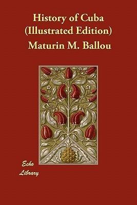 History of Cuba  by  Maturin M. Ballou