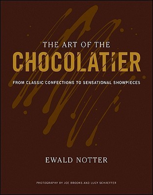 The Art of the Chocolatier: From Classic Confections to Sensational Showpieces Ewald Notter
