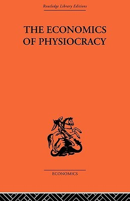 Economics of Physiocracy  by  L. Meek Ronald