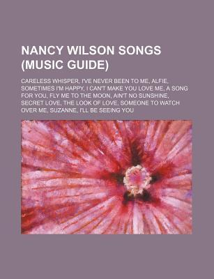 Nancy Wilson Songs (Music Guide): Careless Whisper, Ive Never Been to Me, Alfie, Sometimes Im Happy, I Cant Make You Love Me, a Song for You  by  Source Wikipedia
