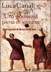 Una giovinezza piena di speranze. Autobiografia di Marco Celio Rufo Luca Canali