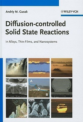 Diffusion Controlled Solid State Reactions: In Alloys, Thin Films, And Nanosystems  by  Andriy M. Gusak