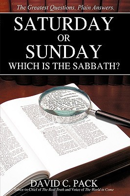 Saturday or Sunday: Which Is the Sabbath? David C. Pack