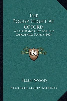 The Foggy Night At Offord: A Christmas Gift For The Lancashire Fund (1863)  by  Mrs. Henry Wood