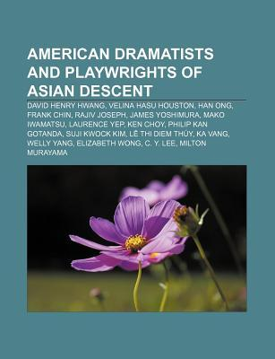 American Dramatists and Playwrights of Asian Descent: David Henry Hwang, Velina Hasu Houston, Han Ong, Frank Chin, Rajiv Joseph  by  Source Wikipedia