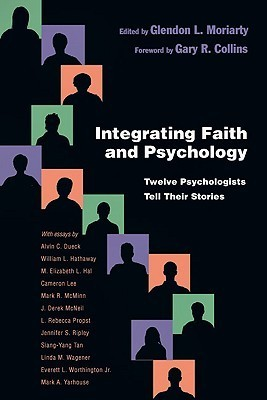 Integrating Faith and Psychology: Twelve Psychologiststell Their Stories  by  Glendon L. Moriarty
