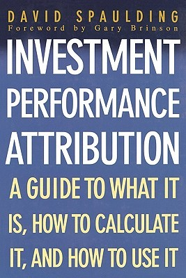 The Handbook Of Investment Performance: A Users Guide (The Spaulding Series)  by  David Spaulding