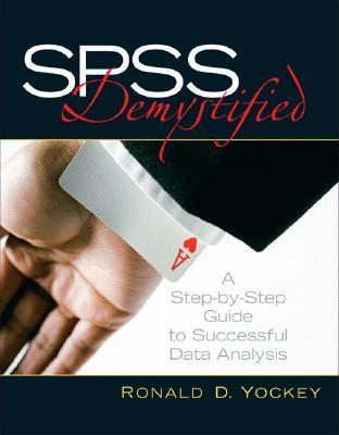 SPSS Demystified: A Step-By-Step Guide to Successful Data Analysis Ronald D. Yockey
