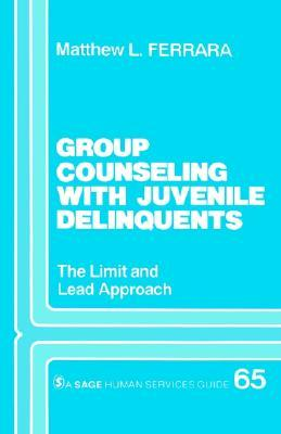 Group Counseling with Juvenile Delinquents: The Limit and Lead Approach  by  Matthew L. Ferrara
