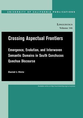 Crossing Aspectual Frontiers: Emergence, Evolution, and Interwoven Semantic Domains in South Conchucos Quechua Discourse  by  Daniel J. Hintz