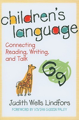 Childrens Language: Connecting Reading, Writing, and Talk (Language and Literacy Series (Teachers College Pr))  by  Judith Wells Lindfors