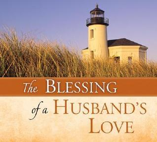 The Blessing of a Husbands Love  by  Peggy Schaefer