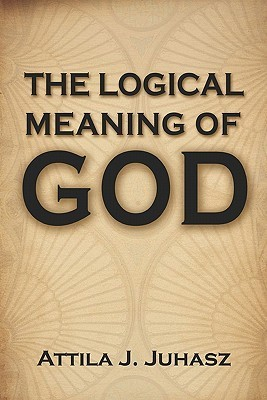 The Logical Meaning of God Attila Juhasz
