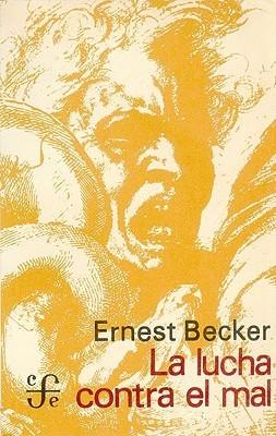 La Lucha Contra El Mal  by  Ernest Becker