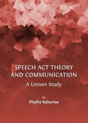 Speech ACT Theory and Communication: A Univen Study  by  Phyllis Kaburise